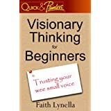 Visionary Thinking for Beginners: Trusting your wee small voice ~ Faith Lynella