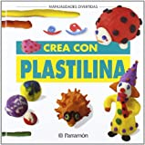 CREA CON PLASTILINA (Manualidades divertidas)
