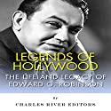 Legends of Hollywood: The Life and Legacy of Edward G. Robinson Audiobook by  Charles River Editors Narrated by M. J. McGalliard