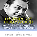 Legends of Hollywood: The Life and Legacy of Edward G. Robinson |  Charles River Editors