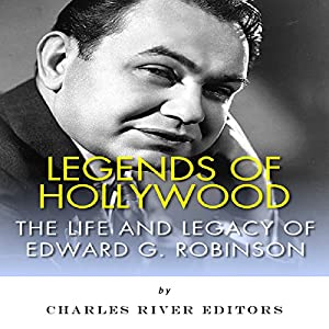 Legends of Hollywood: The Life and Legacy of Edward G. Robinson Audiobook