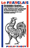 img - for Le Franglais: Forbidden English, Forbidden American: Law, Politics and Language in Contemporary France: A Study in book / textbook / text book