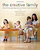 cover of The Creative Family: How to Encourage Imagination and Nurture Family Connections