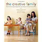 The Creative Family: How to Encourage Imagination and Nurture Family Connections ~ Amanda Blake Soule