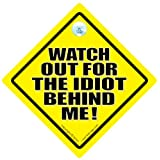 Watch Out For The Idiot Behind Me, Car Sign, Novelty Car Sign, ANTI Tailgater Car Sign, Baby on Board, Decal, Bumper Sticker, Baby on Board Sign Style, Bumper Sticker, Bad Driver Sign, Keep Back Sign, Car Sticker, Decals, Tailgater, Tailgating, Road Signby DRIVING iwantthatsign.com