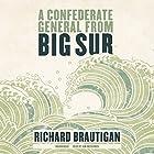 A Confederate General from Big Sur Hörbuch von Richard Brautigan Gesprochen von: Jim Meskimen