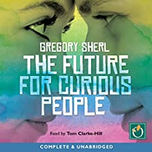 The Future for Curious People (       UNABRIDGED) by Gregory Sherl Narrated by Tom Clark-Hill