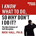 I Know What to Do, So Why Don't I Do It?: The New Science of Self-Discipline  by Nick Hall Narrated by Nick Hall
