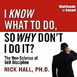 I Know What to Do, So Why Don't I Do It?: The New Science of Self-Discipline | Nick Hall