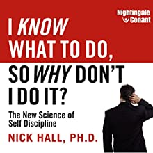 I Know What to Do, So Why Don't I Do It?: The New Science of Self-Discipline Speech by Nick Hall Narrated by Nick Hall