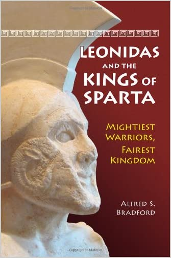 Leonidas and the kings of Sparta : mightiest warriors, fairest kingdom