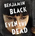 Even the Dead: A Quirke Novel Audiobook by Benjamin Black Narrated by John Keating