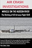 img - for Air Crash Investigations Miracle On The Hudson River The Ditching of Us Airways Flight 1549 book / textbook / text book