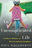 img - for Uncomplicated Life, An: A Father's Memoir of His Exceptional Daughter book / textbook / text book