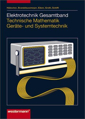 Elektrotechnik Gesamtband Technische Mathematik Geräte- und Systemtechnik: Schülerbuch, 1. Auflage, 2003