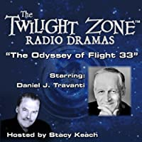 The Odyssey of Flight 33: The Twilight Zone Radio Dramas  by Rod Serling Narrated by Stacy Keach, Daniel J. Travanti