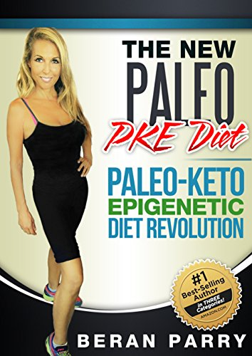Paleo Diets: The New Paleo PKE Diet: Paleo-Keto-Epigenetic Diet Revolution by Beran Parry