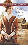 img - for Would-Be Wilderness Wife (Frontier Bachelors) book / textbook / text book