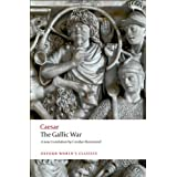 The Gallic War: Seven Commentaries on The Gallic War with an Eighth Commentary by Aulus Hirtius (Oxford World's Classics) ~ Julius Caesar