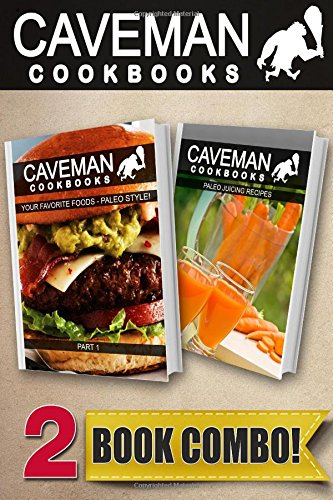 Your Favorite Foods Paleo Style Part 1 and Paleo Juicing Recipes: 2 Book Combo (Caveman Cookbooks ) by Angela Anottacelli