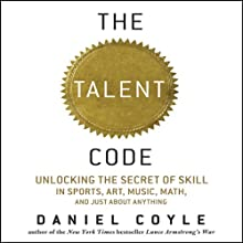 The Talent Code: Unlocking the Secret of Skill in Sports, Art, Music, Math, and Just About Anything (       UNABRIDGED) by Daniel Coyle Narrated by John Farrell