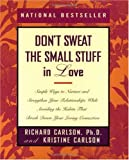 Don't Sweat the Small Stuff in Love: Simple Ways to Nurture and Strengthen Your Relationships While Avoiding the Habits That Break Down Your Loving Connection (Don't Sweat the Small Stuff Series)