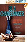 Be a Changemaker: How to Start Someth...