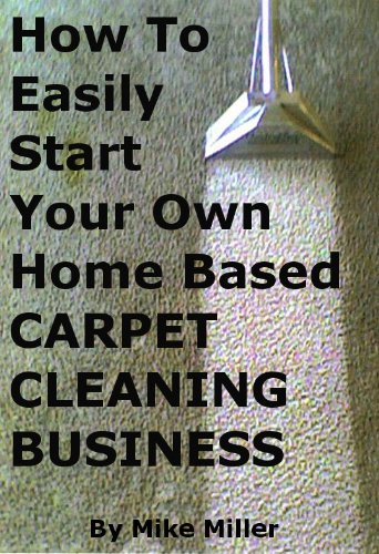 How To Easily Start Your Own Home Based CARPET CLEANING BUSINESS