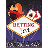 Betting on Love ~ Patricia Kay