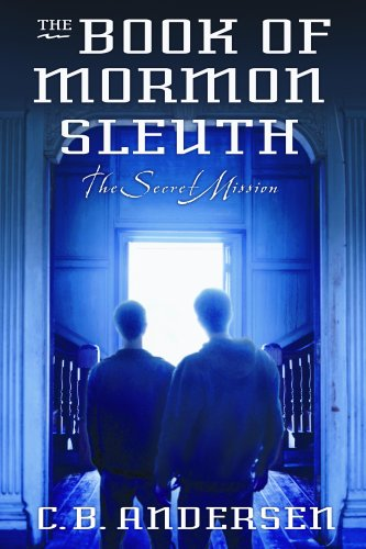 Book of Mormon Sleuth, Book 5: The Secret Mission, C.B. Andersen