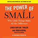 The Power of Small: Why Little Things Make All the Difference Audiobook by Robin Koval, Linda Kaplan Thaler Narrated by Linda Kaplan Thaler, Robin Koval