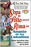 img - for Sopa de Pollo para el Alma del Amante de los Caballos: Relatos inspiradoros sobre caballos y la gente que los quiere (Chicken Soup for the Soul) (Spanish Edition) book / textbook / text book