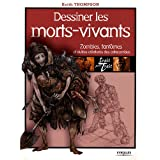 Dessiner les morts-vivants : Zombies, fant�mes et autres cr�atures des catacombespar Keith Thompson