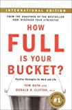 img - for How Full Is Your Bucket? Positive Strategies for Work and Life by Rath, Tom, Clifton, Ph.D. Donald O.(March 3, 2005) Paperback book / textbook / text book
