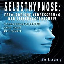 Selbsthypnose: Verbessere deine Leistungsfähigkeit durch Selbsthypnose! Hörbuch von Max Eisenberg Gesprochen von: Jürgen Kalwa