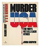 Murder U.S.A: The Ways We Kill Each Other (034527721X) by Godwin, John