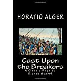 Cast Upon the Breakers: A Classic Rags to Riches Story! ~ Horatio Alger