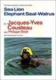 Sea Lion, Elephant Seal, Walrus (The Undersea discoveries of Jacques-Yves Cousteau) (030429358X) by Cousteau, Jacques-Yves