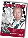 Lone Wolf: One of Auto Racing's Most Compelling Characters Tells His Story