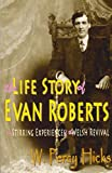 img - for The Life Story of Evan Roberts: and Stirring Experiences of the Welsh Revival book / textbook / text book