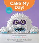Cake My Day!: Easy, Eye-Popping Desig...