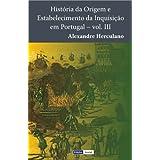 História da Origem e Estabelecimento da Inquisição em Portugal - III