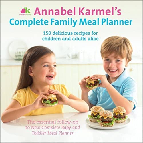 Annabel Karmel's Complete Family Meal Planner: Over 150 Wonderfully Easy and Healthy Recipes for All the Family. by Karmel, Annabel (2009) Hardcover