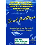 Soul Feathers: An Anthology to Aid the Work of Macmillan Cancer Support (Paperback) - Common