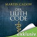 Der Lilith Code (Lilith 1) Hörbuch von Martin Calsow Gesprochen von: Wolfgang Wagner