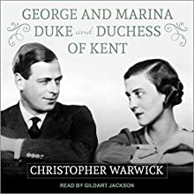 George and Marina: Duke and Duchess of Kent Audiobook by Christopher Warwick Narrated by Gildart Jackson