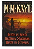 Three Complete Novels Death in Kenya, Death in Zanzabar, Death in Cyprus (051710024X) by Kaye, M.M.
