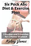 Six Pack Abs Diet & Exercise Plan: 5 Exercises & 5 Meals to Bust Belly Fat
