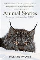 Animal Stories: Encounters with Alaska's Wildlife