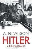 Hitler (0007413491) by Wilson, A. N.